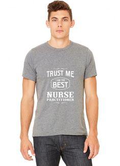 trust me i am the best nurse practitioner nursing funny T-Shirt