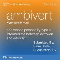 Ambivert: one whose personality type is intermediate between extrovert and introvert *this is me, then*