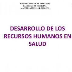 UNIVERSIDAD DE EL SALVADOR FACULTAD DE MEDICINA MAESTRIA EN SALUD PUBLICA DESARROLLO DE LOS RECURSOS HUMANOS EN SALUD   PRINCIPIOS PARA EL DESARROLLO DE L. http://slidehot.com/resources/recursos-humanos-prezi.51793/