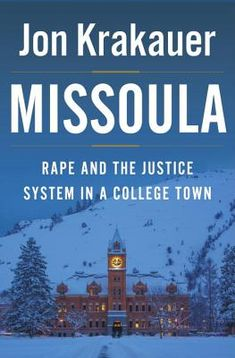 Missoula: Rape and the Justice System in a College Town by Jon Krakauer. Another great narrative non fiction by investigative journalist Jon Krakauer.