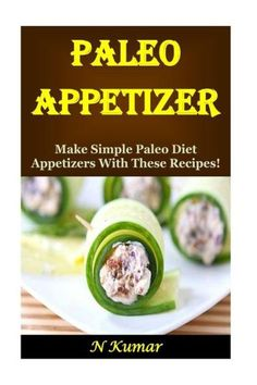 Paleo Appetizers: Make Simple Paleo Diet Appetizers With These Recipes!