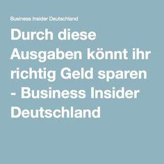 Durch diese Ausgaben könnt ihr richtig Geld sparen - Business Insider Deutschland
