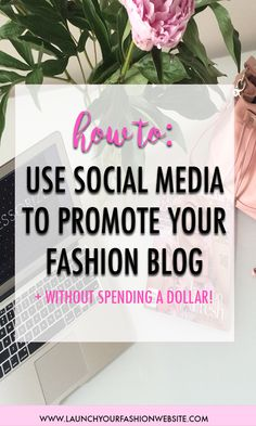How to use social media to market your fashion blog without spending a dollar!