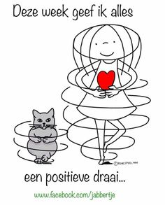 ' - Jabbertje (This week I give everything a positive spin) Happy Thoughts, Positive Thoughts, Positive Vibes, Positive Quotes, Words Quotes, Me Quotes, Funny Quotes, Quotes Kids, Sayings