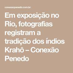 Em exposição no Rio, fotografias registram a tradição dos índios Krahô – Conexão Penedo