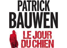 Le jour du chien Patrick Bauwen roman thriller livre Paris tueur en série