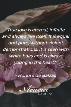 """""""True love is eternal, infinite, and always like itself. It is equal and pure, without violent demonstrations: it is seen with white hairs and is always young in the heart."""" - Honore de Balzac #inspirational #motivational #positive #happiness #quote #QOTD #knowledge #transformation #success #living #wisdom #hope #life #fashion #trends #style #liveyourlife #passion #dreambig #lifequotes #wordofwisdom #instaquote"""