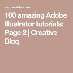 100 amazing Adobe Illustrator tutorials: Page 2 | Creative Bloq