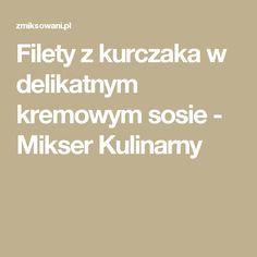 Filety z kurczaka w delikatnym kremowym sosie - Mikser Kulinarny