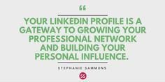 Your LinkedIn profile is a gateway to growing your professional network and building your personal influence.