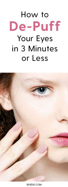 How to De-Puff Your Eyes in 3 Minutes or Less