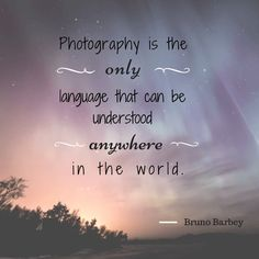 photography sayings | Photography is the only language that can be understood anywhere in ...