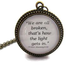 "Ernest Hemingway Quote Necklace, ""We are all broken, that's how the light gets in."" #quotes, #Hemingway"
