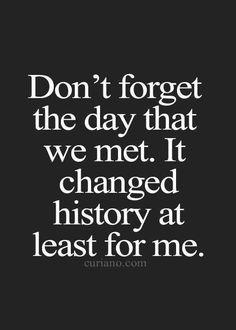 Don't forget the day that we met Citaten, Citaten Over Uit Elkaar Gaan, Dating Citaten, Grappige Citaten, Hou Van Je, Mijn Liefste, Helemaal Waar, Liefdescitaten