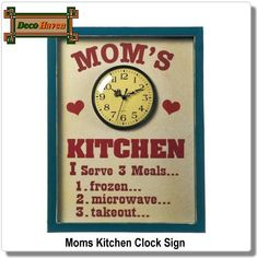 Moms Kitchen Clock Sign - This is Moms kitchen and this is her menu! This cool wall clock will put a smile on everyone's face, whether shes serving frozen, microwave, or takeout meals.