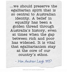 "Quote by Hon Andrew Leigh MP - from the Australia21 report ""Advance Australia Fair. What to do about growing inequality in Australia"""