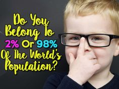 Do You Belong To 2% Or 98% Of The World's Population? | PlayBuzz. It got mine exactly! That's super weird!!