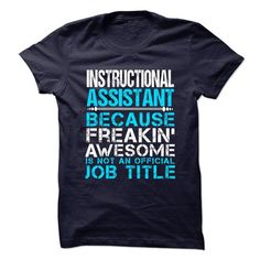 INSTRUCTIONAL ASSISTANT Because Freaking Awesome Is Not An Official Job Title T Shirts, Hoodie