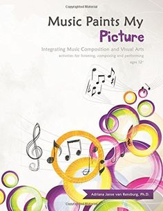 Music Paints My Picture: Integrating Music Composition and Visual Arts (Music Tells My Story) (Volum Music Painting, Art Music, Tell My Story, Teaching Music, Art Activities, Middle School, Composition, Visual Arts, Ph