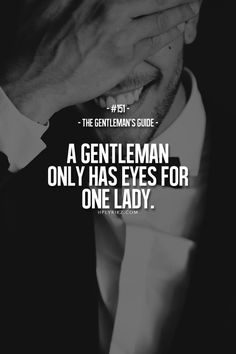 A gentleman doesn't lust after every female in sight. He respects his woman at all times and doesn't act like a gross lustful pig.