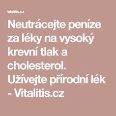 Neutrácejte peníze za léky na vysoký krevní tlak a cholesterol. Užívejte přírodní lék - Vitalitis.cz