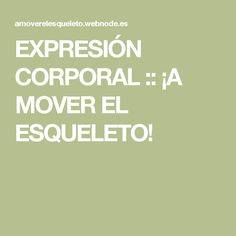 EXPRESIÓN CORPORAL :: ¡A MOVER EL ESQUELETO!