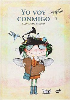 Yo voy conmigo Raquel Díaz Reguera Thule Ediciones +6 años La protagonista de este álbum es una muchacha cuya vida gira alr...