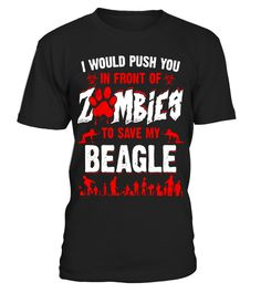 """# To save my Beagle I would push you in front of Zombies Shirt .  Special Offer, not available in shops      Comes in a variety of styles and colours      Buy yours now before it is too late!      Secured payment via Visa / Mastercard / Amex / PayPal      How to place an order            Choose the model from the drop-down menu      Click on """"Buy it now""""      Choose the size and the quantity      Add your delivery address and bank details      And that's it!      Tags: Funny quote with scary…"""