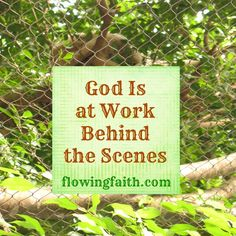 God is at work behind the scenes. In the world and in your life. No matter what is going on. God is in control and God is at work for you, in you, through you. http://www.flowingfaith.com/2015/06/god-is-at-work.html