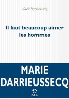 Il faut beaucoup aimer les hommes est un roman de Marie Darrieussecq publié aux éditions P.OL. Une critique de Alain Dagnez pour L'Ivre de Lire :