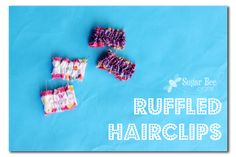 Sugar Bee Crafts: Ruffled Hairclips. Cute and quick!