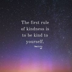 The first rule of kindness is to be kind to yourself. #positivitynote #upliftingyourspirit
