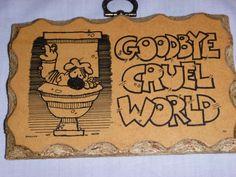 "Vtg Paula's Wooden Mottos Humorous Sign Wood Plaque ""Goodbye Cruel World"" Kitsch"