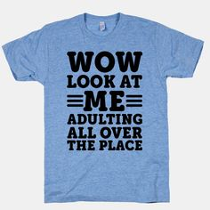 Wow Look At Me Adulting All Over The... | T-Shirts, Tank Tops, Sweatshirts and Hoodies | HUMAN