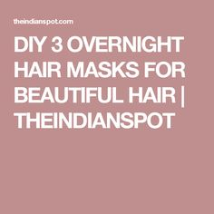 DIY 3 OVERNIGHT HAIR MASKS FOR BEAUTIFUL HAIR | THEINDIANSPOT