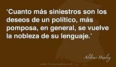 Cuanto más siniestros son los deseos de un político, más pomposa, en general, se vuelve la nobleza de su lenguaje.