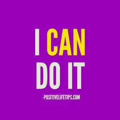 I can do it!  Yes you can! Strength