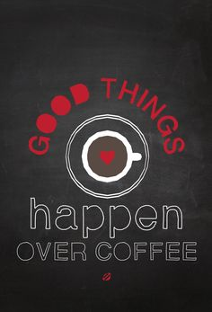 Good things happen over coffee.