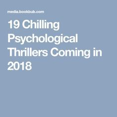 19 Chilling Psychological Thrillers Coming in 2018