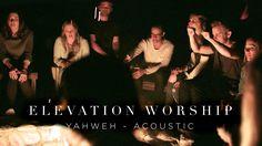 Elevation Worship - Yahweh (Acoustic)