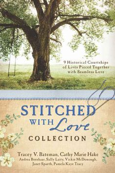 THE STITCHED WITH LOVE COLLECTION: Cathy Marie Hake, Tracey V. Bateman, Andrea Boeshaar, Sally Laity, Vickie McDonough, Janet Spaeth, Pamela Kaye Tracy: 9781620291801: Amazon.com: Books