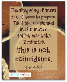 Love this Thanksgiving quote from Erma Bombeck! Happy Thanksgiving girlfriends from Girlfriendology http://girlfriendology.com/favorite-thanksgiving-quotes-the-funny-ones-you-share-with-girlfriends/