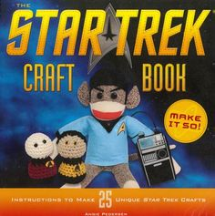 Star Trek Craft Book - Make It So! ~ are you a Trekkie or know someone who is then this is the book for you ~ 25 unique Star Trek-inspired items ~ accessories to toys ~ incl. crochet, sewing, embroidery, felting & much more ~ each project ranked according to complexity & skill level ~ MISC. CRAFTS