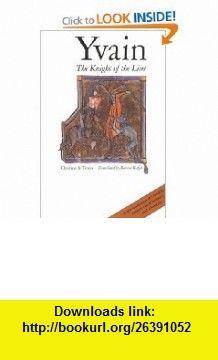 Yvain The Knight of the Lion (9780300038385) Chretien de Troyes, Burton Raffel , ISBN-10: 0300038380  , ISBN-13: 978-0300038385 ,  , tutorials , pdf , ebook , torrent , downloads , rapidshare , filesonic , hotfile , megaupload , fileserve