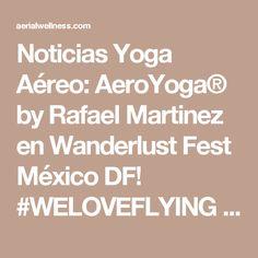 Noticias Yoga Aéreo: AeroYoga® by Rafael Martinez en Wanderlust Fest México DF!  #WELOVEFLYING aeroyoga #mexico #mexicodf #DF #aeroyogamexico yoga, #pilates #aero #aereo #air #trapecio #trapeze #acro #acrobatico #acrobatic #body #columpio #hamaca #hamac #cursos #stage #aeropilatescursos #soul #escuelas #negocios