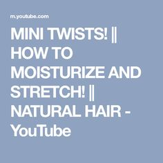 MINI TWISTS!    HOW TO MOISTURIZE AND STRETCH!    NATURAL HAIR - YouTube