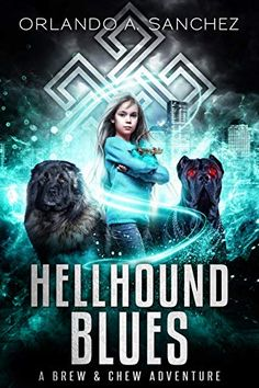 Uncaged Review: Hellhound Blues by Orlando A. Sanchez Ice Mage, Top Reads, Literature Books, New Adventures, Book Recommendations, Short Stories, Mythology, Orlando, Brewing