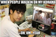 When my dad walks in on my watching my Kdramas (and it always happens to be the part where the male lead is kinda stripping)
