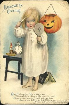 Halloween Greeting On Hallowe'en Oh, mercy me, The awfullest things that once can see, Ghosts and goblins, and witches too, And other things to frighten you.