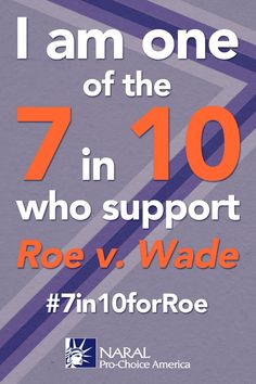 I support Roe v. Wade! This doesn't make me pro-abortion. It doesn't mean I have had a secret abortion. It means that I don't believe a bunch of old white men and their churches should be making reproductive decisions for me, or for my daughter.
